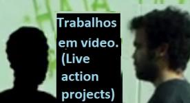 Trabalhos em vídeo(Live action projects)
